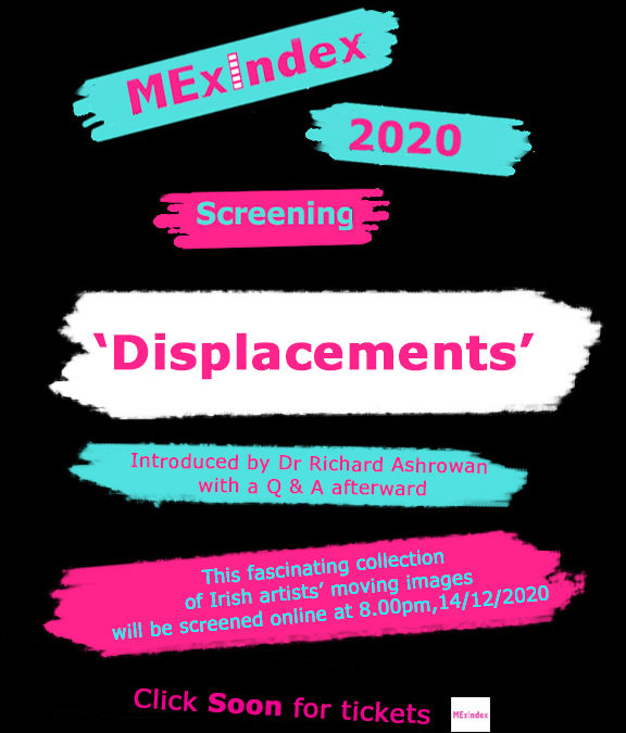 "Catch 'Lucia Joyce: FULL CAPACITY' at Waterford Film Festival & MexIndex ""Displacements"" curated by Richard Ashrowan"